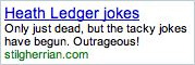 Screen grab of Google AdWords advertisement: Heath Ledger jokes. Only just dead, but the tacky jokes have begun. Outrageous! stilgherrian.com