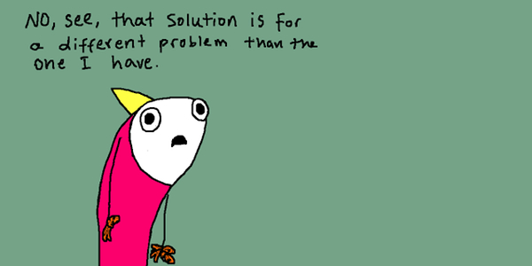 No, see, that solution is for a different problem than the one I have: click for Allie Brosh's original article