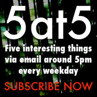 5at5: five interesting things via email around 5pm every weekday: click to subscribe